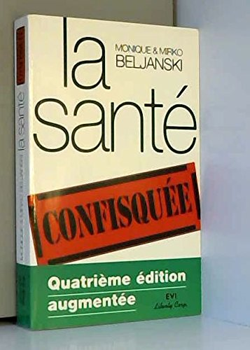 LA SANTE CONFISQUEE [Broch] by MONIQUE ET MIRKO BELJANSKI