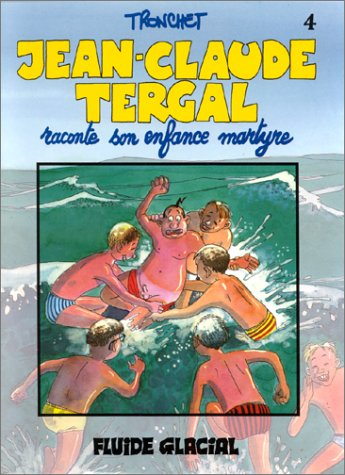 Jean-Claude Tergal, tome 4 : Jean-Claude Tergal raconte son enfance martyre par Didier Tronchet