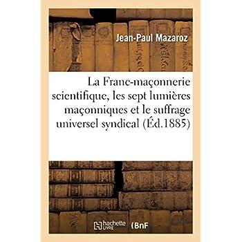 La Franc-maçonnerie scientifique, les sept lumières maçonniques et le suffrage universel syndical
