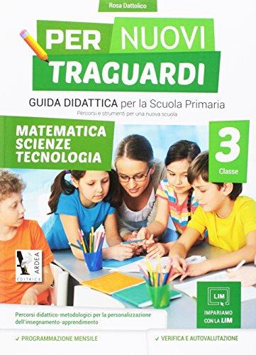 Per nuovi traguardi. Matematica, scienze, tecnologia. Per la scuola elementare: 3