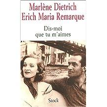 Dis-moi que tu m'aimes : La relation entre Erich Maria Remarque et Marlène Dietrich