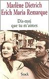 Dis-moi que tu m'aimes - La relation entre Erich Maria Remarque et Marlène Dietrich