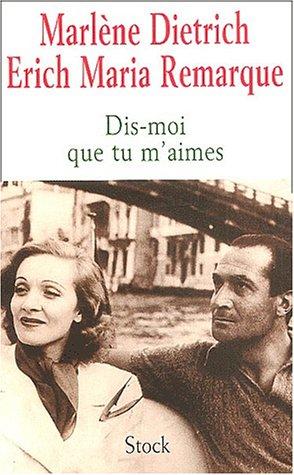 Dis-moi que tu m'aimes : La relation entre Erich Maria Remarque et Marlène Dietrich par Marlène Dietrich
