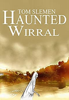 Haunted Wirral by [Slemen, Tom]