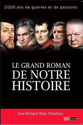 Le grand roman de notre histoire: 2000 ans de guerres et de passions