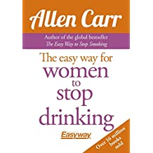 The Easy Way for Women to Stop Drinking by Allen Carr (2015-01-15)
