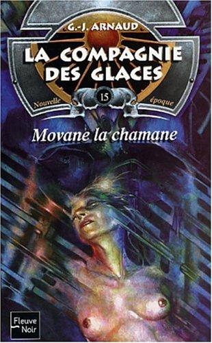 La Compagnie des glaces, nouvelle époque, tome 15 : Movane la chamane par Georges-Jean Arnaud