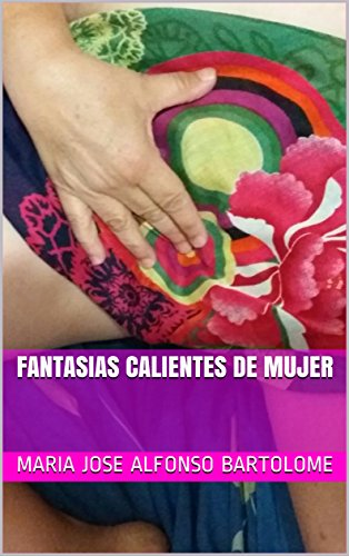 FANTASIAS CALIENTES DE MUJER (Relatos eroticos para mujeres nº 2) por Maria Jose Alfonso Bartolome