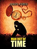 Man Out Of Time (The Time Bubble Book 3) by Jason Ayres