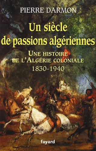 Un siècle de passions algériennes : Une histoire de l'Algérie coloniale (1830-1940)