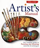 Artist's Manual: The Complete Guide to Painting and Drawing Materials & Techniques