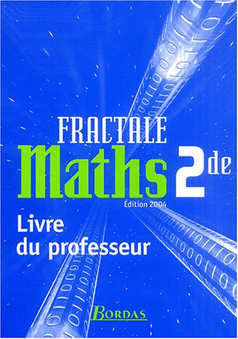 MATHS 2DE FRACTALE PROF 2004 par GUY BONTEMPS, CHRISTIAN FAURE, MARYSE NOGUES, LUC TROUCHE