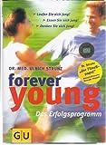 Forever young - das Erfolgsprogramm ; laufen Sie sich jung! Essen Sie sich jung! Denken Sie sich jung!
