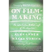 On Film-making: An Introduction to the Craft of the Director by Alexander Mackendrick (2005-08-31)