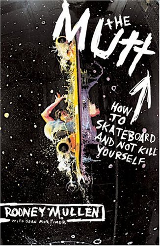 The Mutt: How to Skateboard and Not Kill Yourself