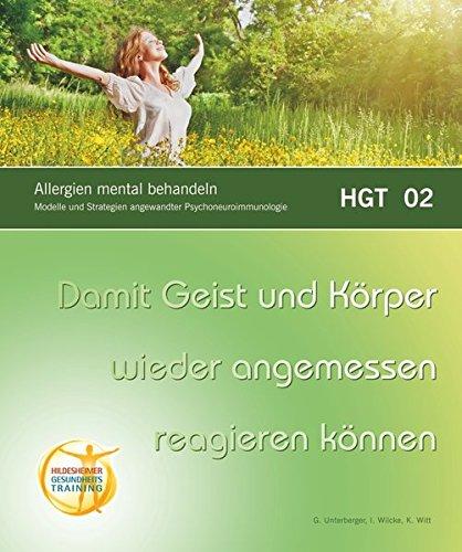Allergien mental behandeln: Damit Geist und Körper wiedr angemessen reagieren können. Modelle und Strategien angewandter Psychoneuroimmunologie