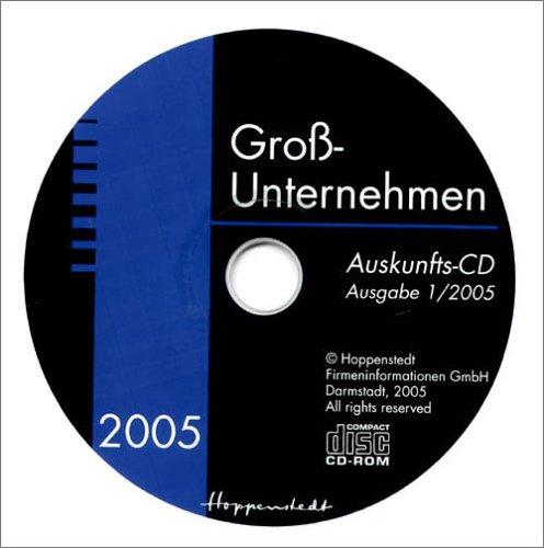 Großunternehmen (Großunternehmen 2005, CD-ROM Firmen-Profile der Orte A-J, Alphabetisches Firmenregister; Firmen-Profile der Orte K-Z, Branchenregister, Ortsregister)