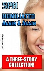 SPH:  Humiliated Again and Again