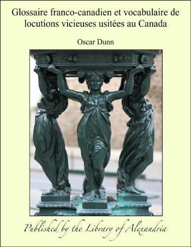 Glossaire franco-canadien et vocabulaire de locutions vicieuses usitçes au Canada par Oscar Dunn