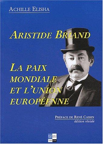 Aristide Briand, la paix mondiale et l'union européenne par Achille Elisha