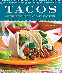 Tacos: Authentic, Festive & Flavorful by Scott Wilson (2009-09-15)