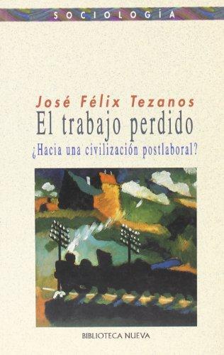 El trabajo perdido: ¿Hacia una civilización postlaboral? (Ensayo/Pensamiento) por José Félix Tezanos