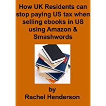 How UK Residents can stop paying US tax when selling ebooks in US using Amazon & Smashwords