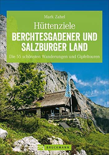 Hüttenziele im Berchtesgadener und Salzburger Land: Die schönsten Wanderungen und Hüttentouren mit allen Highlights. So macht Bergwandern Spaß! (Erlebnis Wandern)