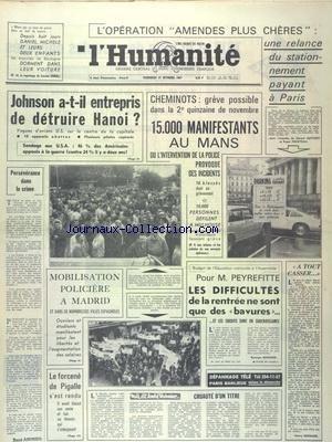 HUMANITE (L') du 27/10/1967 - JOHNSON A-T-IL ENTREPRIS DE DETRUIRE HANOI - PERSEVERENCE DANS LE CRIME PAR ANDRIEU - MOBILISATION POLICIERE A MADRID - LE FORCENE DE PIGALLE S'EST RENDU - LES DIFFICULTES DE LA RENTREE ET PEYREFITTE - LES CONFLITS SOCIAUX