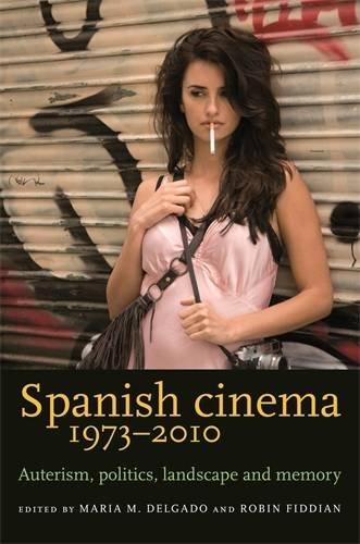 Spanish Cinema 1973-2010. Auterism, Politics, Landscape And Memory