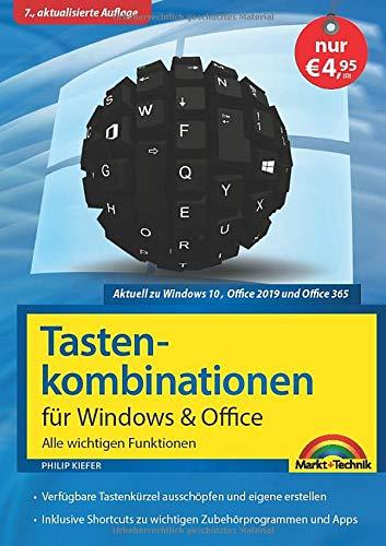 Tastenkombinationen für Windows 10, 7, 8.1 & Office 2019 - 2010 - Alle wichtigen Funktionen: Windows 10, Windows 7, Windows 8.1, Office 2019, 2016, 2013 und 2010 (Microsoft Office Word 2013, Handbuch)