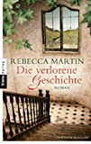 'Die verlorene Geschichte: Roman' von Rebecca Martin