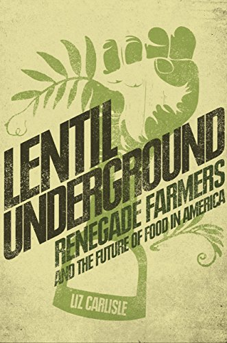 Lentil Underground: Renegade Farmers and the Future of Food in America by Liz Carlisle (22-Jan-2015) Hardcover