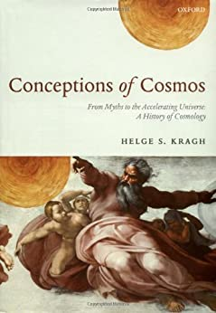 Conceptions of Cosmos: From Myths to the Accelerating Universe: A History of Cosmology: From Myths to the Accelerating Universe - A History of Cosmology von [Kragh, Helge]