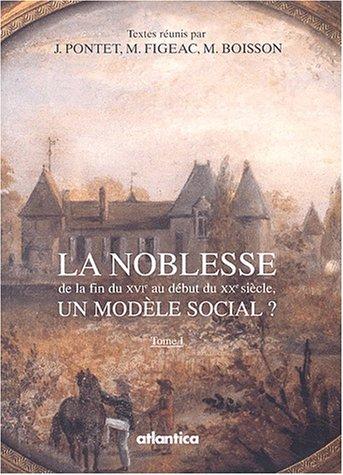 La noblesse de la fin du XVIe au dbut du XXe sicle. Un modle social ? 2 Volumes