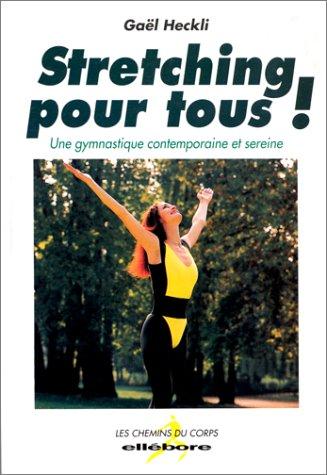 Stretching pour tous ! Une gymnastique contemporaine et sereine - Les chemins du corps par Gaël Heckli