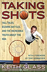 Taking Shots: Tall Tales, Bizarre Battles, and the Incredible Truth About the NBA by Keith Glass (2008-03-11)