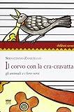 Scarica Libro Il corvo con la cra cravatta Gli animali e i loro versi (PDF,EPUB,MOBI) Online Italiano Gratis