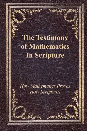 Testimony of Mathematics in Scripture: How Mathematics Proves Holy Scripture