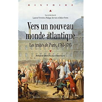 Vers un nouveau monde atlantique: Les traités de Paris, 1763-1783 (Histoire)