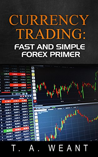 Currency Trading: Fast and Easy FOREX Primer (English Edition)