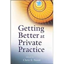 Getting Better at Private Practice by Chris E. Stout (2012-08-14)