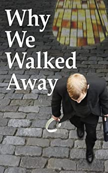 Why We Walked Away by [Field, William Overstreet, Griffin, Ed, Ardizzone, John, Field, Clark Gabriel, Raymaker, John, Roos, Carl , Phillip, Phillip, Griffith, Jerry, Eckel, Richard, Kirsch, Joe]