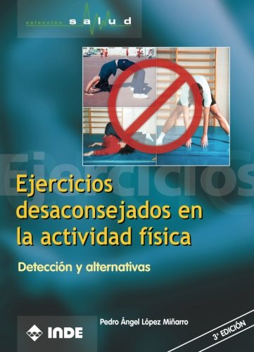 Ejercicios Desaconsejados En La Actividad Física (Salud) por Pedro Ángel López Miñarro
