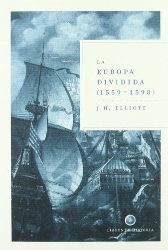 Descargar Libro La Europa dividida, 1559-1598 (Libros de Historia) de John H. Elliot