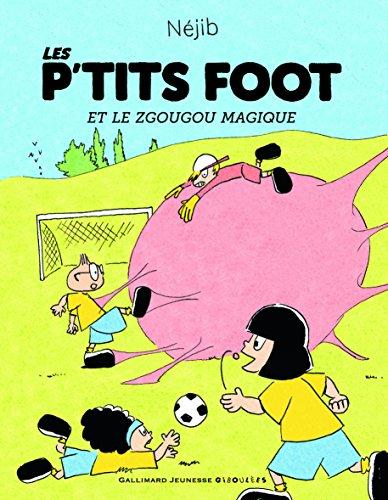 Les P'tits Foot et le Zgougou magique