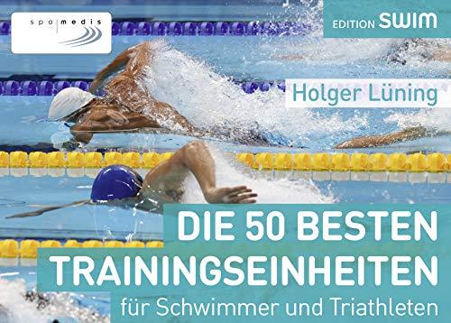 Die 50 besten Trainingseinheiten für Schwimmer und Triathleten (Videos Training Senior)