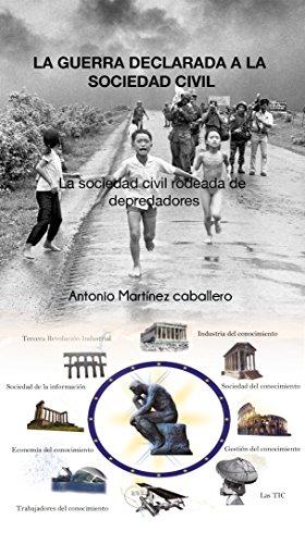LA GUERRA DECLARADA A LA SOCIEDAD CIVIL: LA SOCIEDAD CIVIL RODEADA DE DEPREDADORES (LA REVOLUCIÓN ESPAÑOLA E IBEROAMERICANA nº 6) por ALEJANDRO MARTÍNEZ GARCÍA