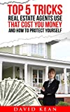 Top 5 Tricks Real Estate Agents Use That Cost You Money, and How to Protect Yourself