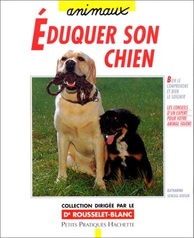 Éduquer son chien avec amour et bon sens : Éléments de base pour une éducation adaptée, du chiot au chien adulte par Dr Rousselet-Blanc